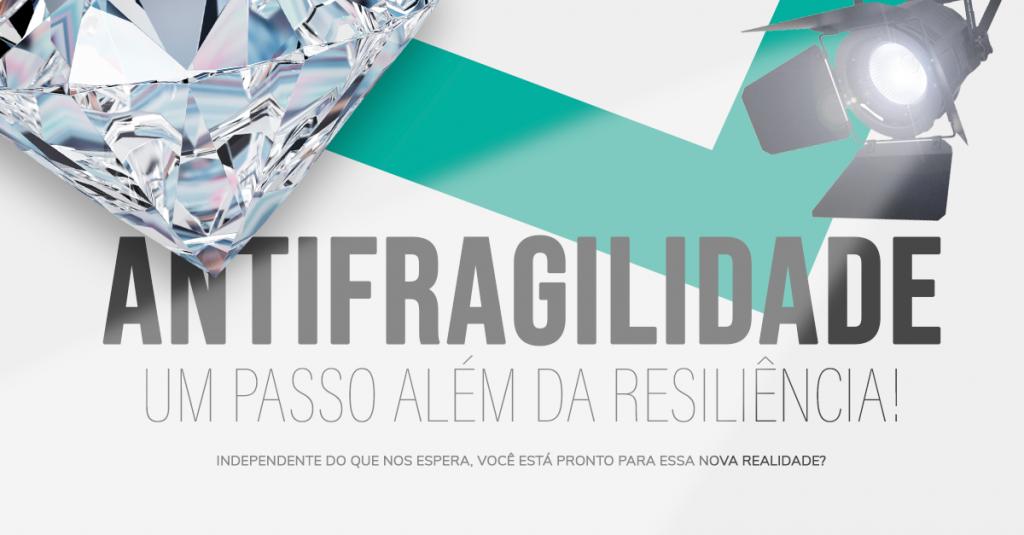 Antifragilidade — um passo além da resiliência!