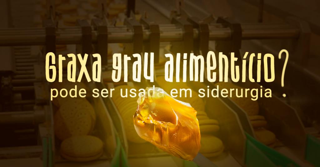 Graxa grau alimentício pode ser usada em siderurgia?